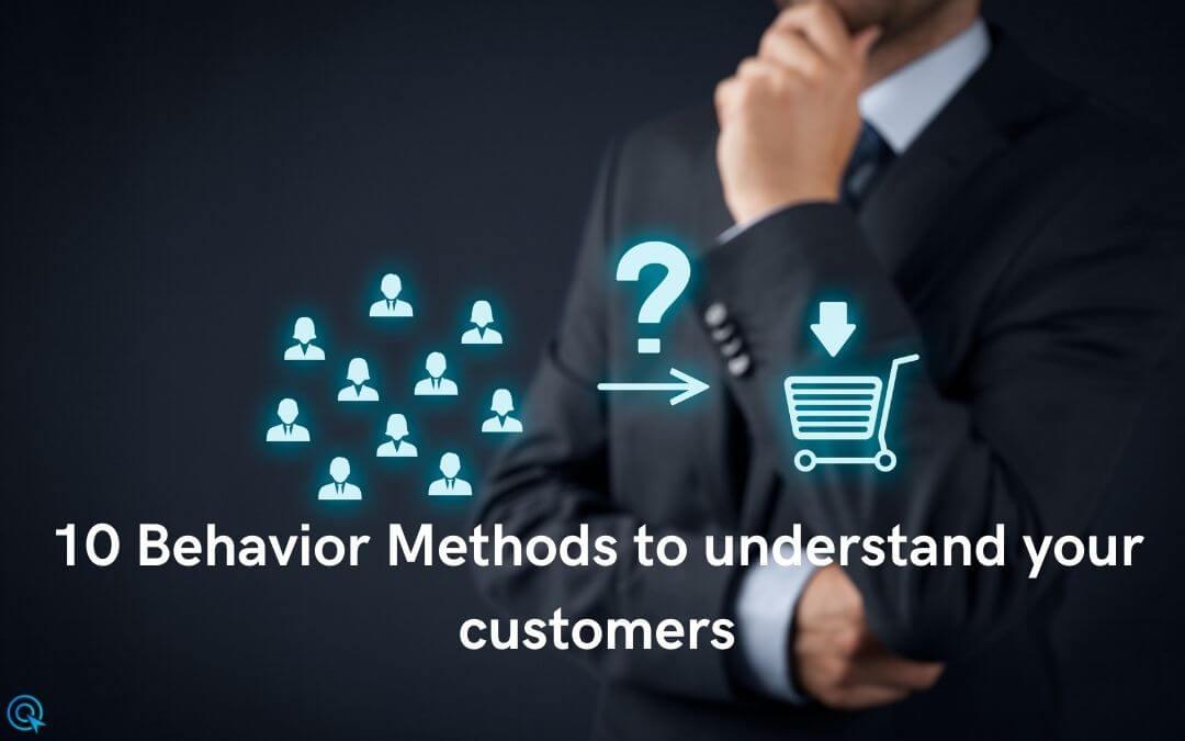 10 Behavior Methods to understand your customers