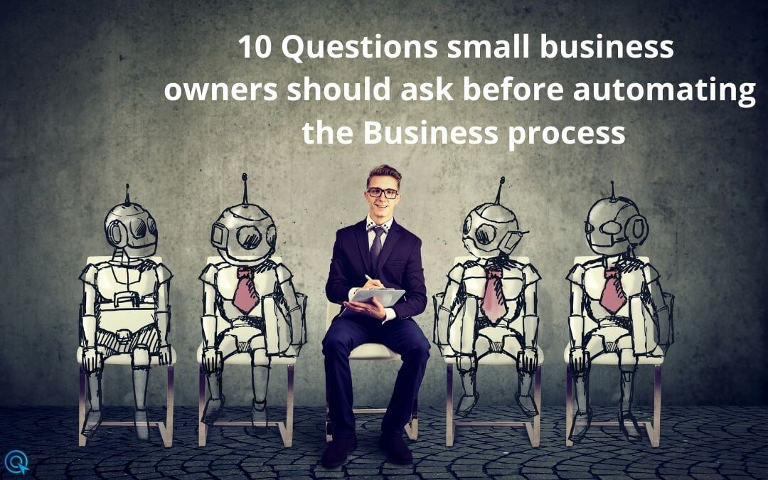 10 Questions small business owners should ask before automating the Business process