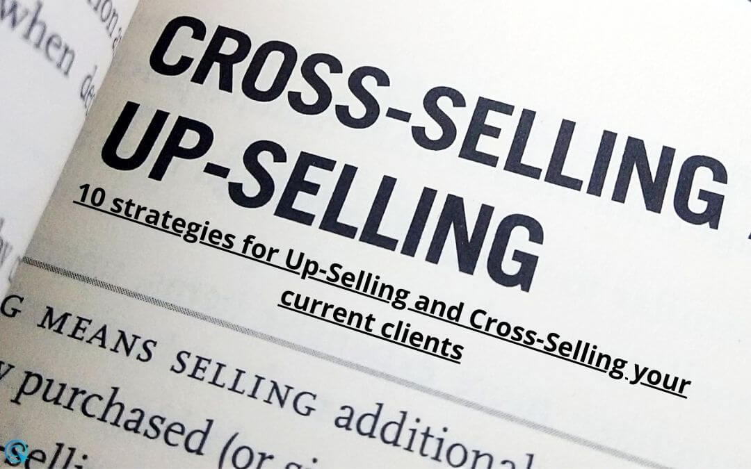 10 strategies for Up-Selling and Cross-Selling your current clients