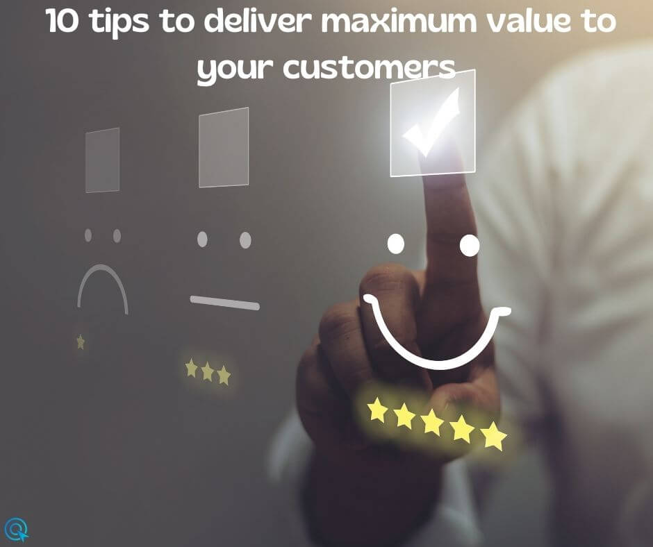 10 tips to deliver maximum value to your customers