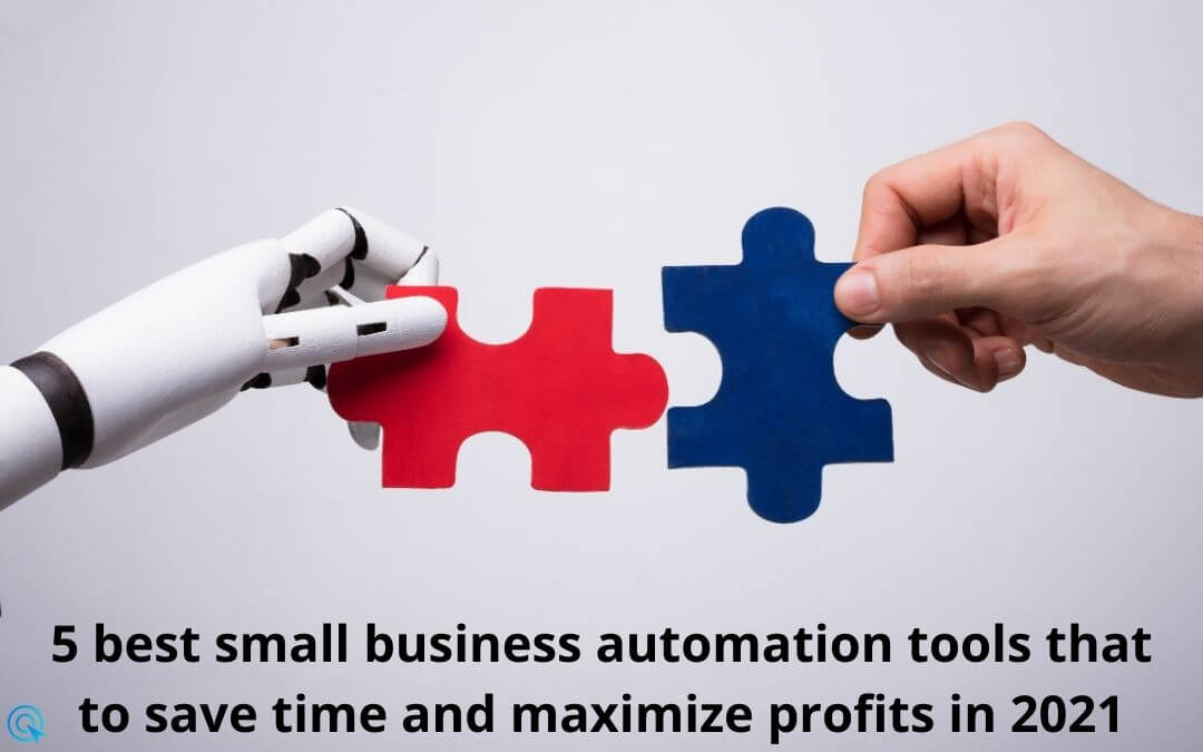 5 best small business automation  tools that to save time and maximize profits in 2021