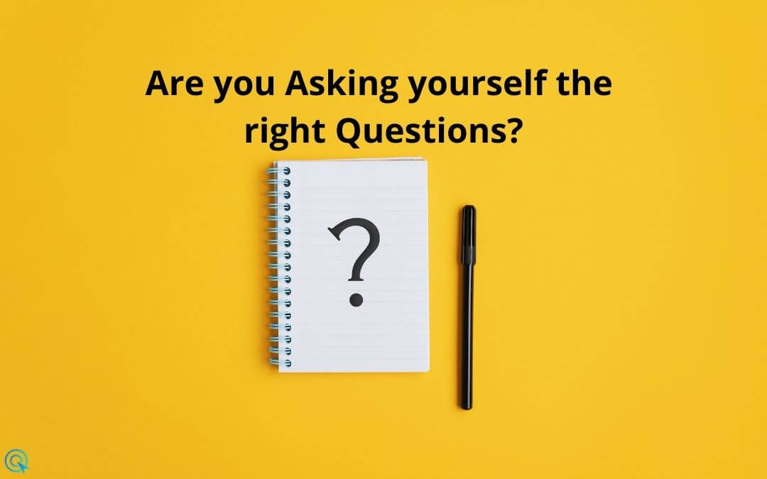 Are you Asking yourself the right Questions?