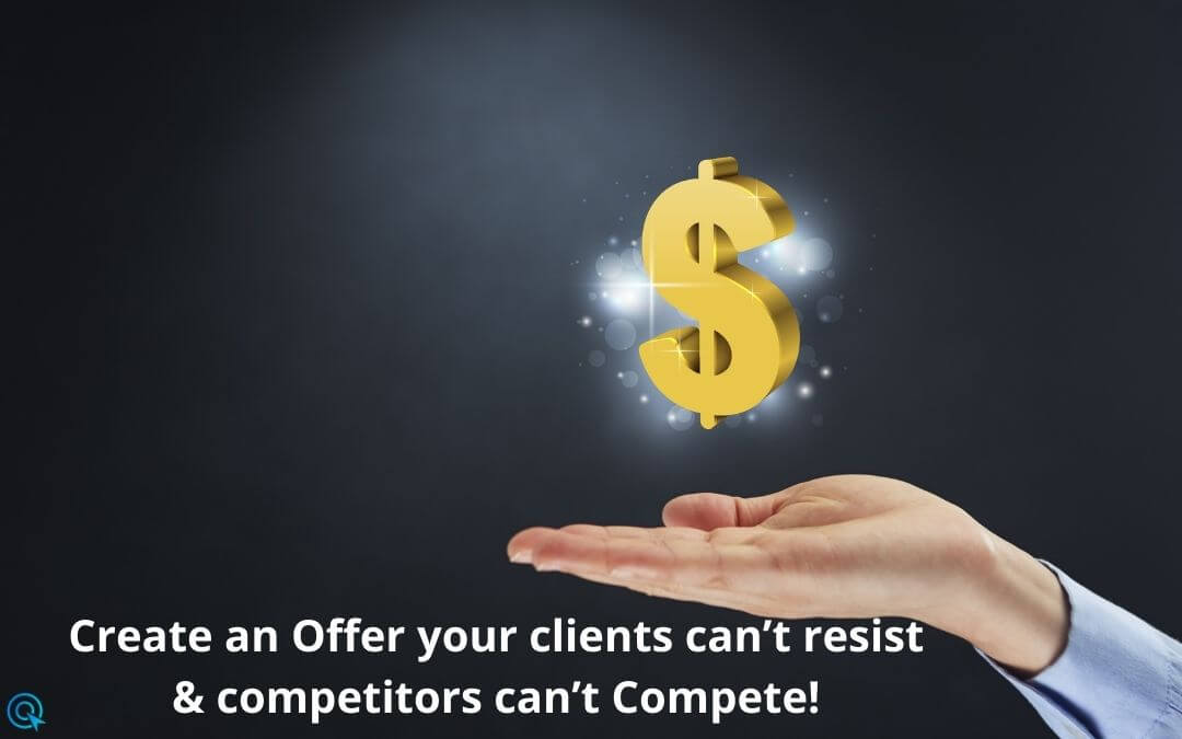 Create an Offer your clients can't resist and competitors can't Compete!