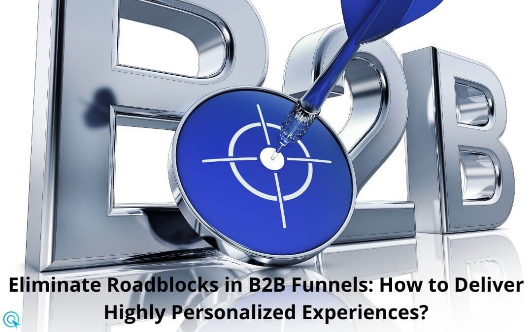 Eliminate Roadblocks in B2B Funnels: How to Deliver Highly Personalized Experiences?