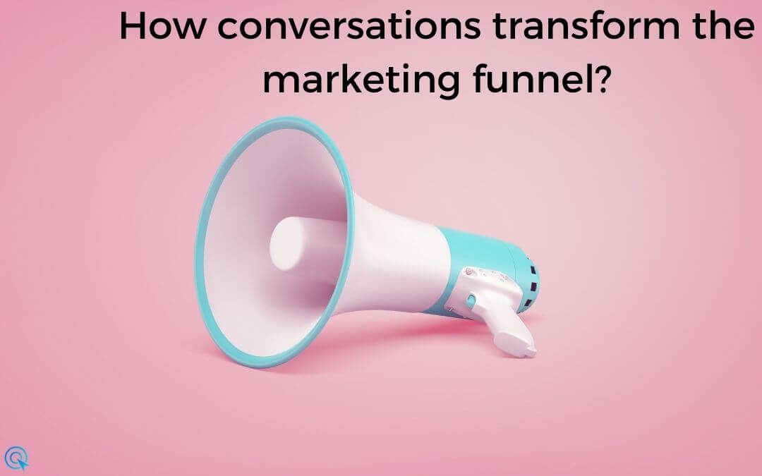How conversations transform the marketing funnel?