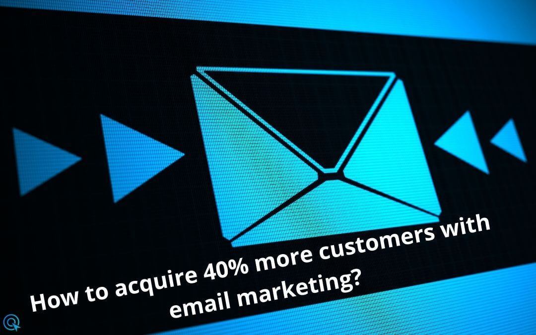 How to acquire 40% more customers with email marketing?