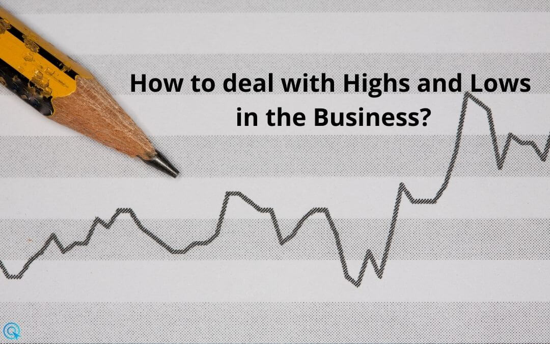 How to deal with Highs and Lows in the business?