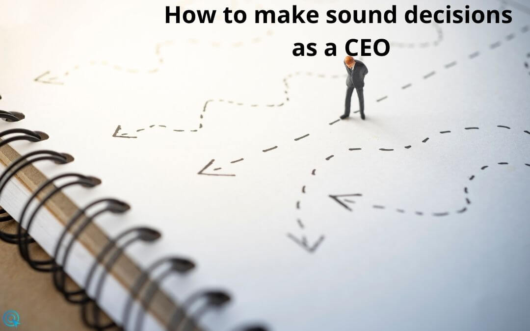 How to make sound decisions as a CEO