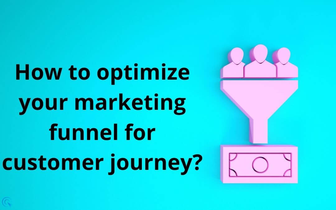 How to optimize your marketing funnel for customer journey?
