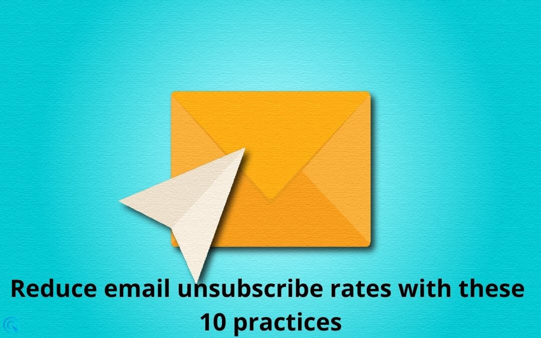 Reduce email unsubscribe rates with these 10 practices