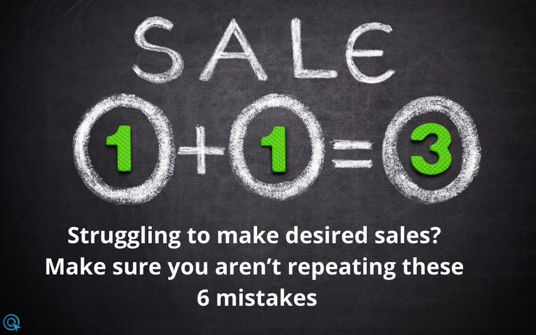 Struggling to make desired sales? Make sure you aren't repeating these 6 mistakes