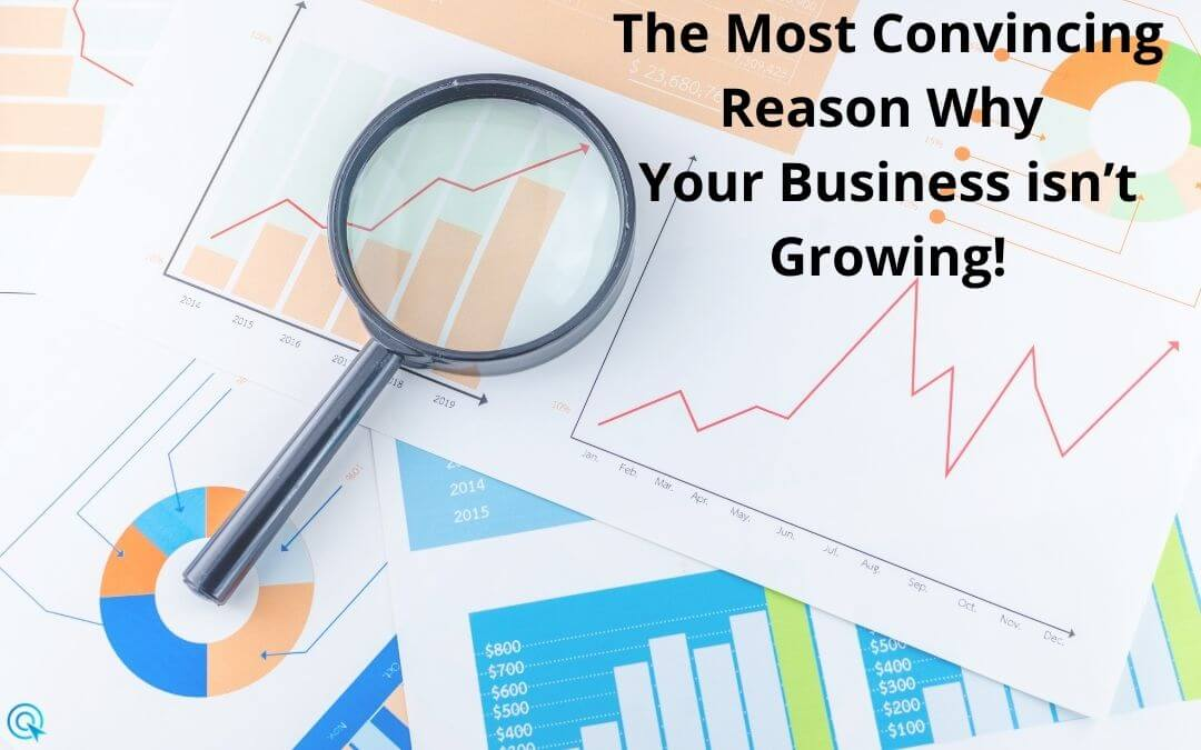 The Most convincing reason why your business isn't growing