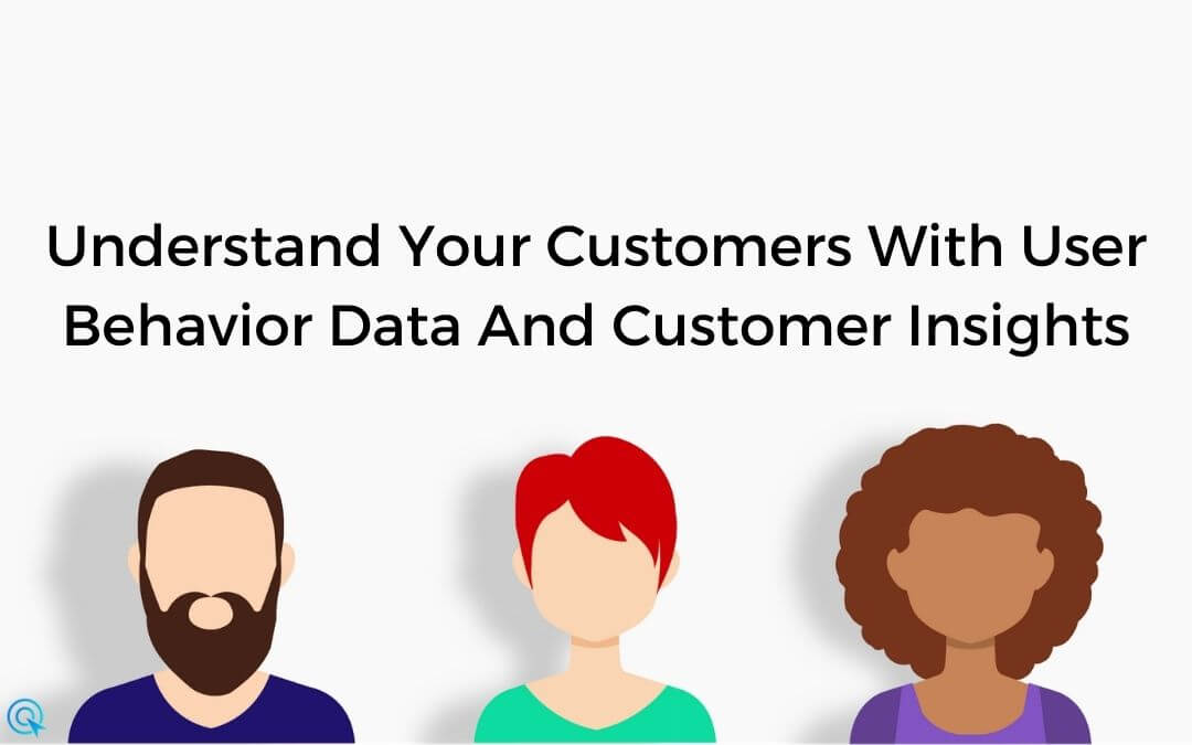 Understand your customers with user behavior data and customer insights