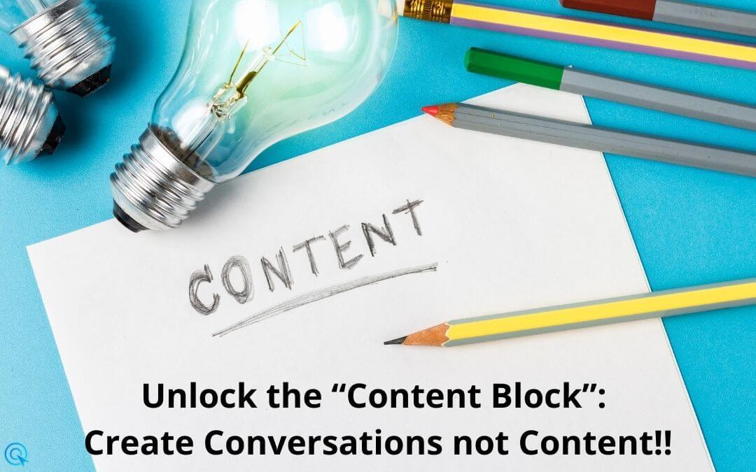 "Unlock the ""Content Block"": Create conversations not content"
