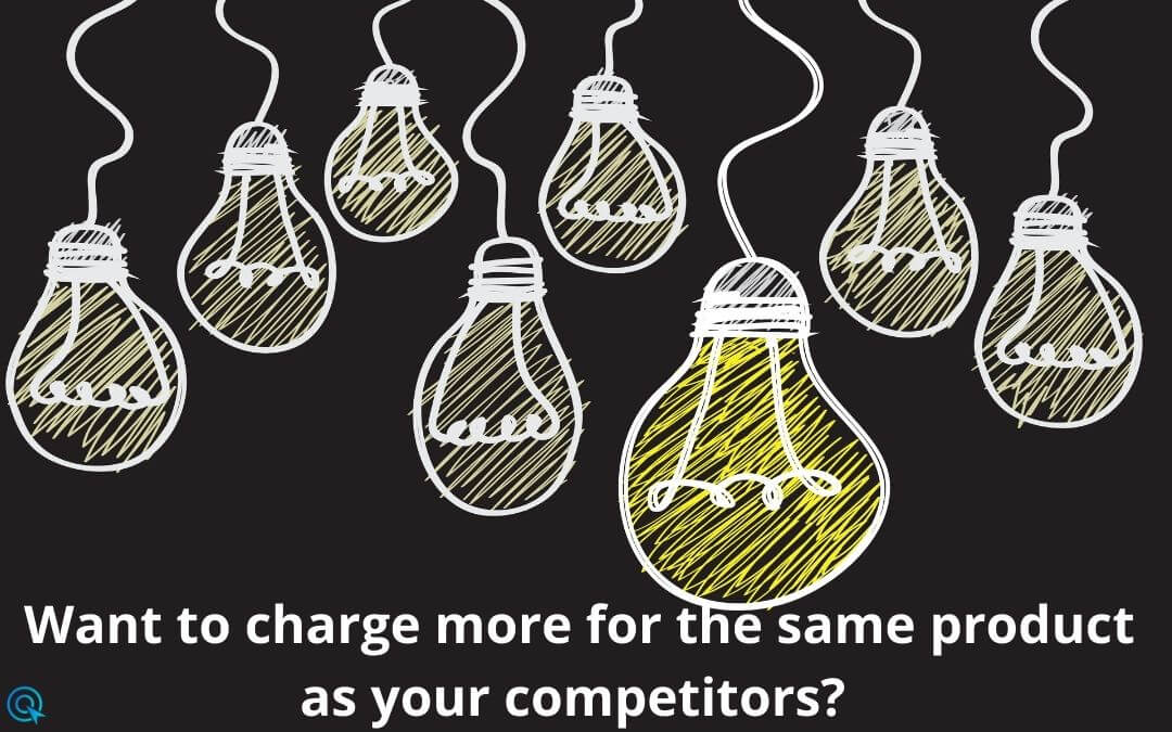 Want to charge more for the same product as your competitors? Here is how you can!